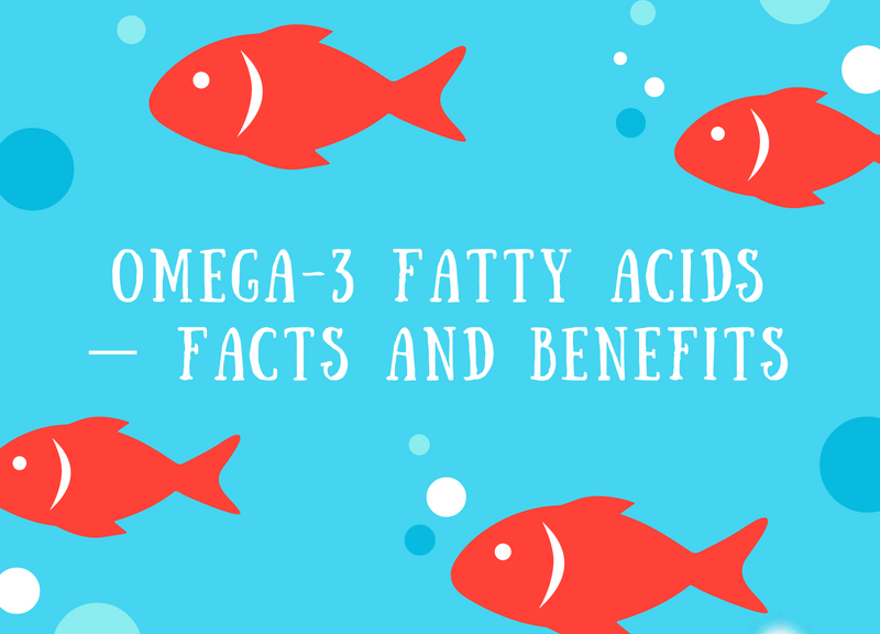 Omega-3 Fatty Acids — Facts and Benefits